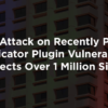 Active Attack on Recently Patched Duplicator Plugin Vulnerability Affects Over 1