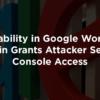 Vulnerability in Google WordPress Plugin Grants Attacker Search Console Access